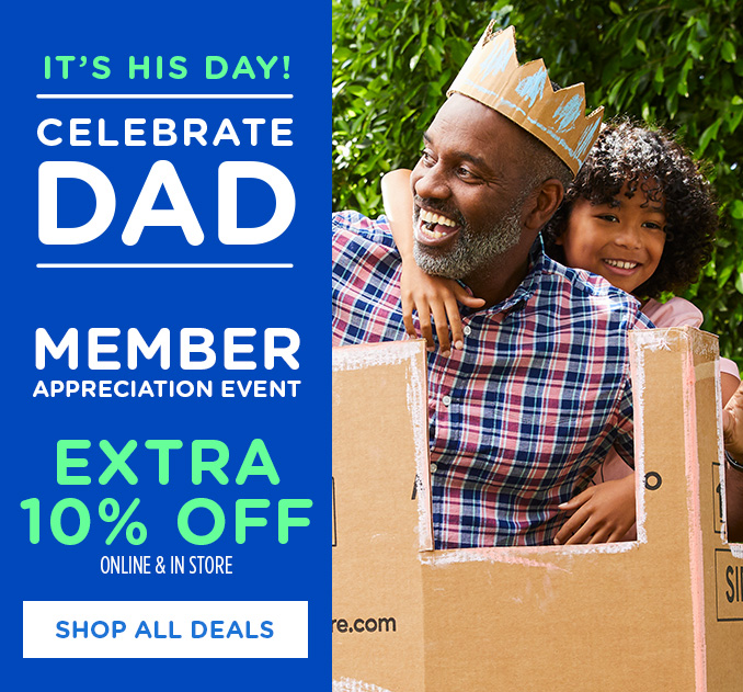 IT'S HIS DAY! CELEBRATE DAD | MEMBER APPRECIATION EVENT EXTRA 10% OFF ONLINE & IN STORE | SHOP ALL DEALS