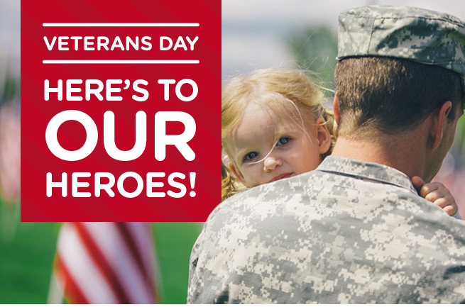 VETERANS DAY | HERE'S TO OUR HEROES!