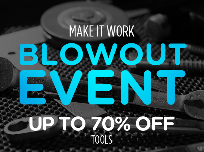 MAKE IT WORK | BLOWOUT EVENT | UP TO 70% OFF TOOLS