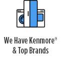 We Have Kenmore® & Top Brands
