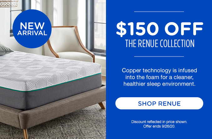 NEW ARRIVAL | $100 OFF THE RENUE COLLECTION | Copper technology is infused into the foam for a cleaner, healthier sleep environment. | SHOP RENUE | Discount reflected in price shown. Offer ends 9/26/20.