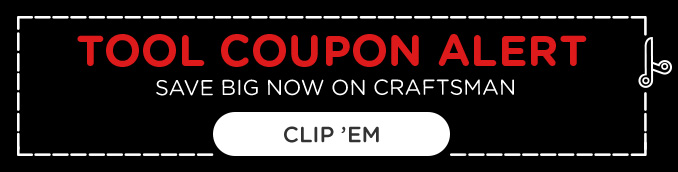 TOOL COUPON ALERT | SAVE BIG NOW ON CRAFTSMAN | CLIP 'EM