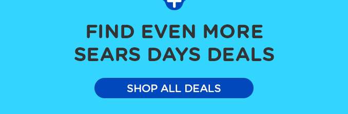 FIND EVEN MORE SEARS DAYS DEALS | SHOP ALL DEALS