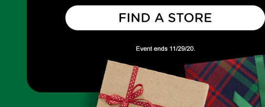 FIND A STORE | Event ends 11/29/20.