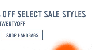 TAKE AN EXTRA 20% OFF SELECT SALE STYLES! SHOP HANDBAGS