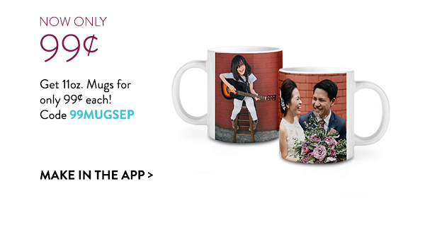 Now only 99¢ | Get 11oz. Mugs for only 99¢ each! | Code 99MUGSEP | Make in the app >