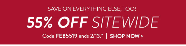 Save on everything else, too! | 55% off sitewide | Code FEB5519 ends 2/13.* | Shop now >