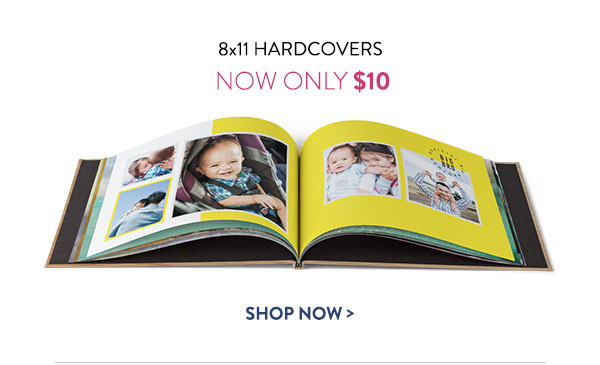 8x11 Hardcovers | Now Only $10 | Shop Now >