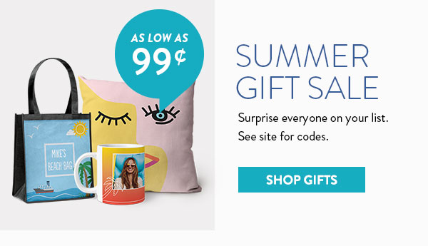 As low as 99¢ | Summer Gift Sale | Surprise everyone on your list. See Site for codes. | Shop Gifts