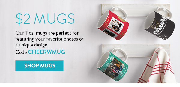$2 Mugs   Our 11oz. Mugs are perfect for featuring your favorite photos or a unique design.   Code CHEERWMUG   Shop Mugs