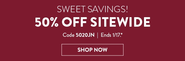 Sweet Savings! | 50% off sitewide | Code 5020JN | Ends 1/17.* | Shop Now