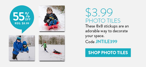 $3.99 Photo Tiles   55% off Reg. $8.99   These 8x8 stickups are an adorable way to decorate your space.   Code JNTILE399   Shop Photo Tiles