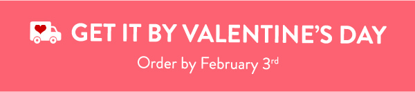 Get it by Valentine's Day | Order by February 3rd