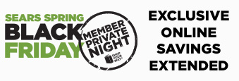 SEARS SPRING BLACK FRIDAY   MEMBER PRIVATE NIGHT   SHOP YOUR WAY®   EXCLUSIVE ONLINE SAVINGS EXTENDED