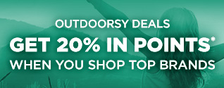 OUTDOORSY DEALS   GET 20% IN POINTS* WHEN YOU SHOP TOP BRANDS