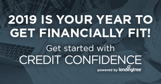 2019 IS YOUR YEAR TO GET FINANCIALLY FIT! Get started with CREDIT CONFIDENCE powered by lendingtree®