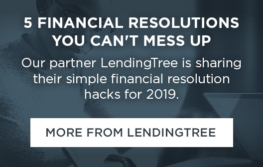 5 FINANCIAL RESOLUTIONS YOU CAN'T MESS UP  |  Our partner LendingTree is sharing their simple financial resolution hacks for 2019. | MORE FROM LENDINGTREE