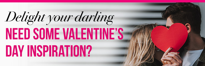 Delight your darling | NEED SOME VALENTINE'S DAY INSPIRATION?