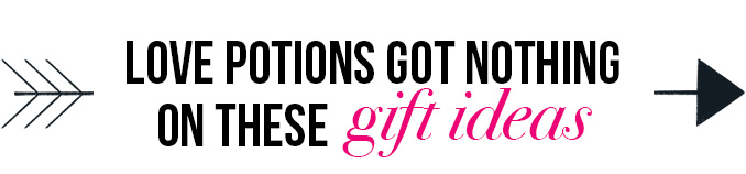 LOVE POTIONS GOT NOTHING ON THESE gift ideas