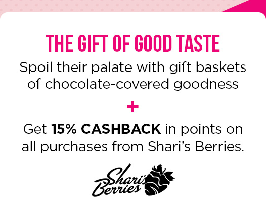 THE GIFT OF GOOD TASTE | Spoil their palate with gift baskets of chocolate-covered goodness + Get 15% CASHBACK in points on all purchases from Shari's Berries. | Shari's Berries