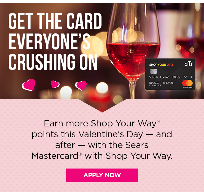 GET THE CARD EVERYONE'S CRUSHING ON | Earn more Shop Your Way® points this Valentine's Day - and after - with the Sears Mastercard® with Shop Your Way. | APPLY NOW