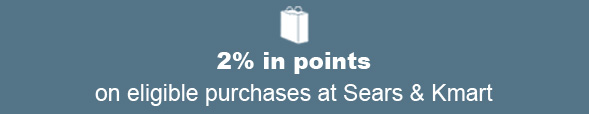 2% in points on eligible purchases at Sears & Kmart
