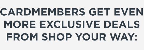 CARDMEMBERS GET EVEN MORE EXCLUSIVE DEALS FROM SHOP YOUR WAY: