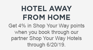 HOTEL AWAY FROM HOME | Get 4% in Shop Your Way points when you book through our partner Shop Your Way Hotels through 6/20/19.
