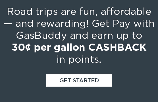 Road trips are fun, affordable - and rewarding! Get Pay with GasBuddy and earn up to 30¢ per gallon CASHBACK in points. | GET STARTED