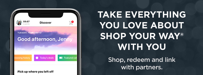 TAKE EVERYTHING YOU LOVE ABOUT SHOP YOUR WAY® WITH YOU | Shop, redeem and link with partners.