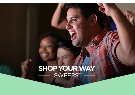 SHOP YOUR WAY® | SWEEPS™