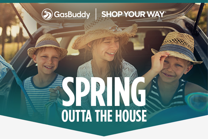 GasBuddy | SHOP YOUR WAY®  |  SPRING OUTTA THE HOUSE