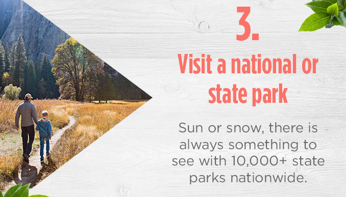 3. Visit a national or state park   |   Sun or snow, there is always something to see with 10,000+ state parks nationwide.