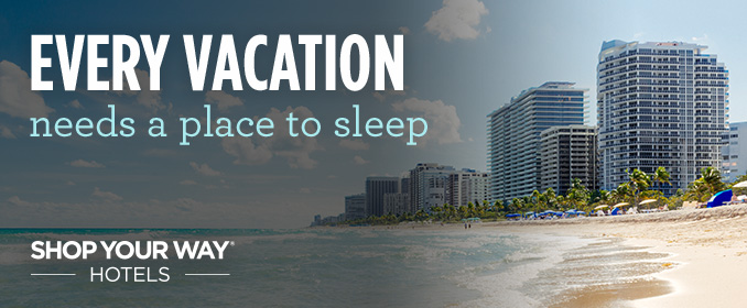 EVERY VACATION needs a place to sleep | SHOP YOUR WAY® -HOTELS-