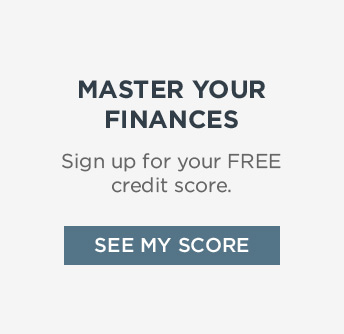 MASTER YOUR FINANCES | Sign up for your FREE credit score. | SEE MY SCORE