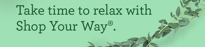 Take time to relax with Shop Your Way®.