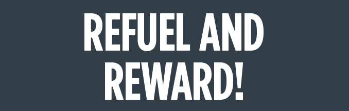 REFUEL AND REWARD!