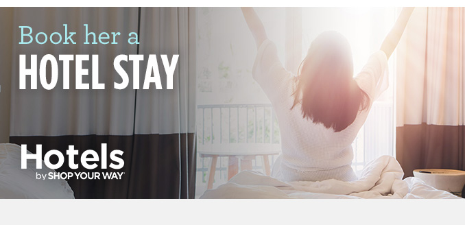 Book her a HOTEL STAY  |  Hotels by SHOP YOUR WAY®
