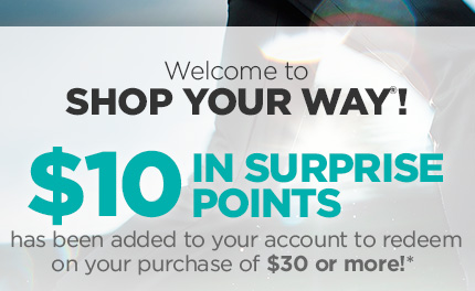 Welcome to SHOP YOUR WAY®! | $10 IN SURPRISE POINTS has been added to your account to redeem on your purchase of $30 or more!*