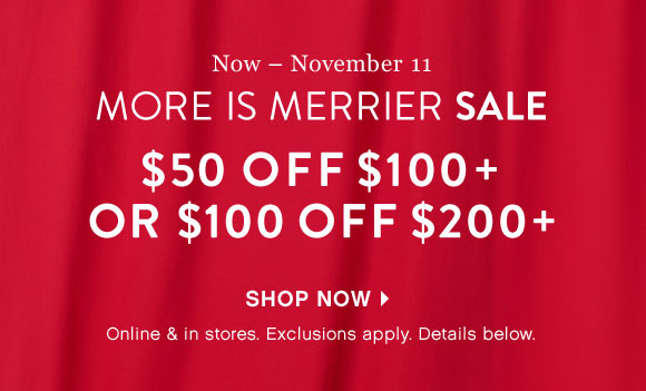 Shop Now - More Is Merrier Sale - $50 off $100+, $100 of $200+