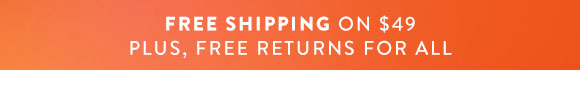 Free Ship $49 & Free Returns on All-Shop Now