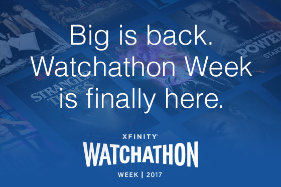Big is back. Watchathon Week is finally here.