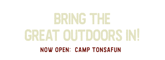 Bring the great outdoors in! Now open: Camp TonsaFun