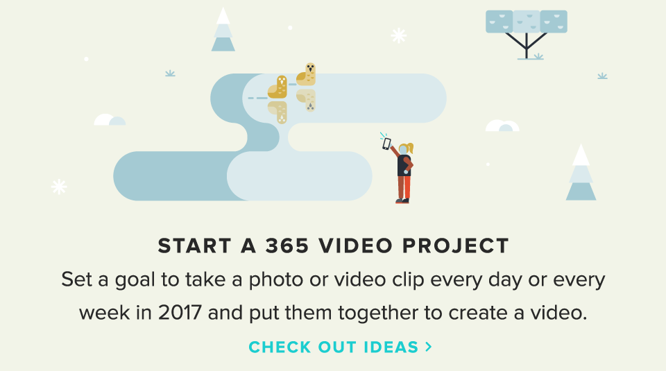 Set a goal to take a photo to video clup every day or every week in 2017 and put them together to create a video.