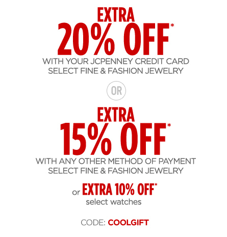 EXTRA 20% OFF* WITH YOUR JCPENNEY CREDIT CARD   EXTRA 15% OFF WITH ANY OTHER METHOD OF PAYMENT