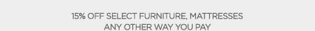 15% OFF SELECT FURNITURE MATTRESS