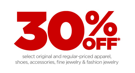 30% OFF* select original and regular-priced apparel, shoes, accessories, fine jewelry & fashion jewelry