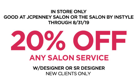 IN STORE ONLY GOOD AT JCPENNEY SALON OR THE SALON BY INSTYLE | THROUGH 8/31/19 | 20% OFF* any salon service  w/designer or Sr. Designer new clients only