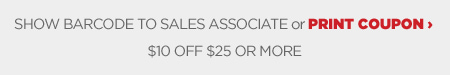 SHOW BARCODE TO SALES ASSOCIATE or PRINT COUPON