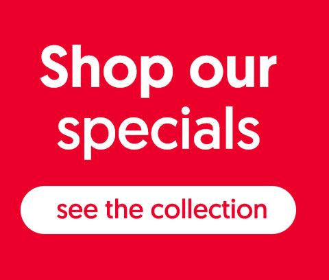 Shop our specials - see the collection